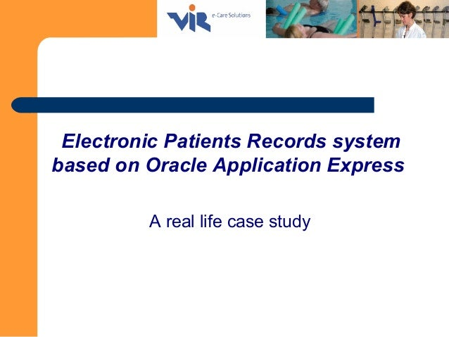 Electronic Patients Records system based on Oracle Application Express A real life case study