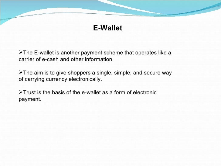 E-Wallet <ul><li>The E-wallet is another payment scheme that operates like a carrier of e-cash and other information. </li...