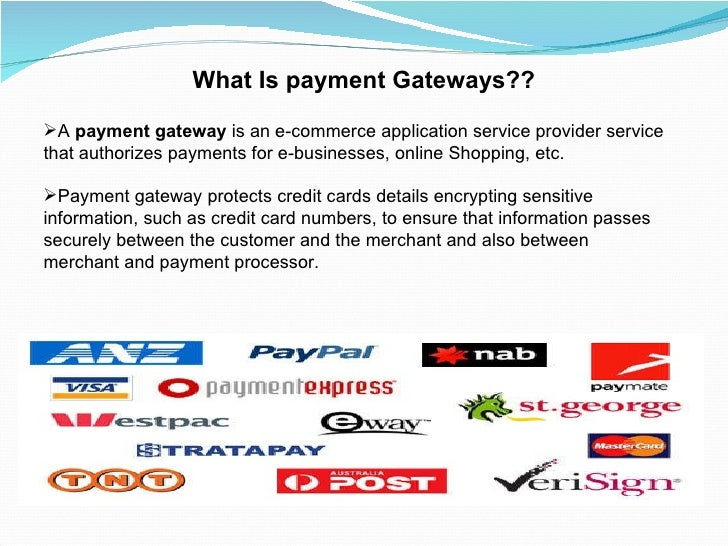 What Is payment Gateways?? <ul><li>A payment gateway is ane-commerceapplication service providerservice that authoriz...