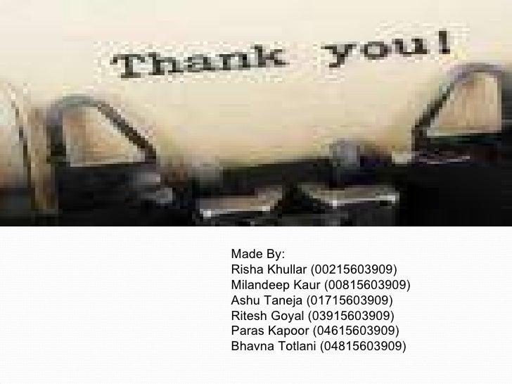 Made By: Risha Khullar (00215603909) Milandeep Kaur (00815603909) Ashu Taneja (01715603909) Ritesh Goyal (03915603909) Par...