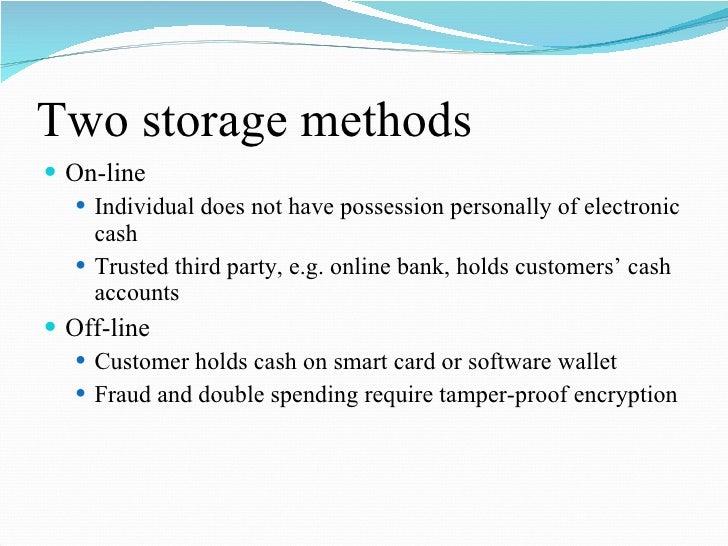 Two storage methods <ul><li>On-line </li></ul><ul><ul><li>Individual does not have possession personally of electronic cas...