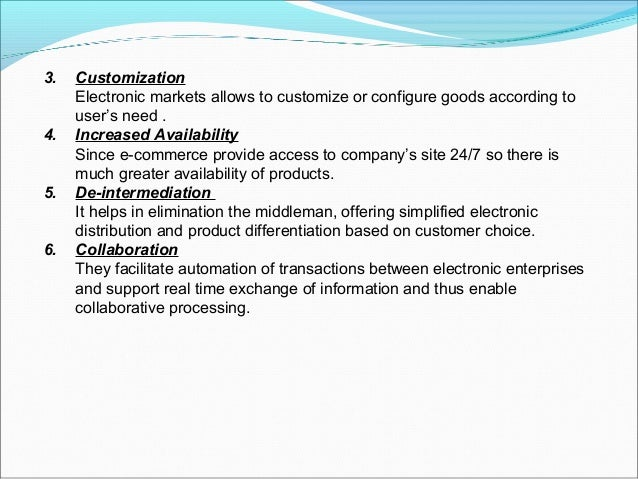 3.   Customization     Electronic markets allows to customize or configure goods according to     user's need .4.   Increa...