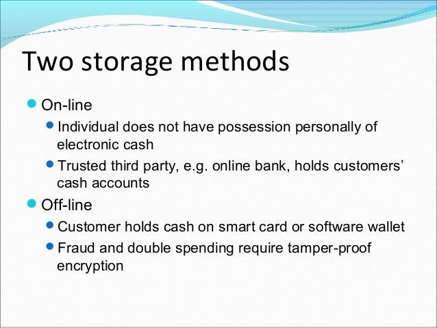 Electronic Cash SecurityComplex cryptographic algorithms prevent double spending  Anonymity is preserved unless double s...