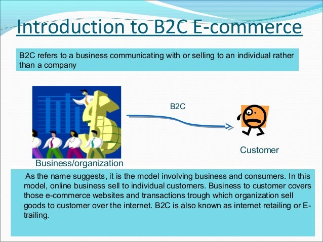 Introduction to B2C E-commerceB2C refers to a business communicating with or selling to an individual ratherthan a company...