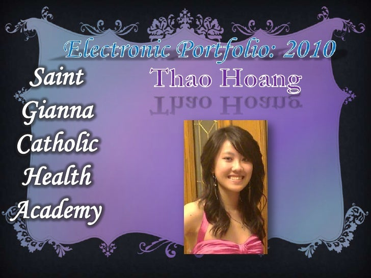 ElectronicPortfolio: 2010<br />Saint Gianna Catholic Health Academy<br />Thao Hoang<br />