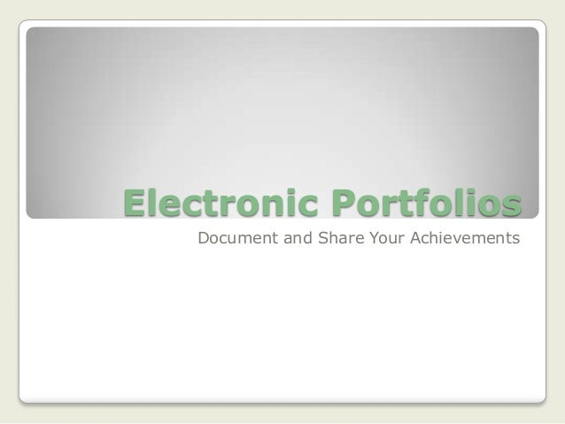 Electronic Portfolios Document and Share Your Achievements