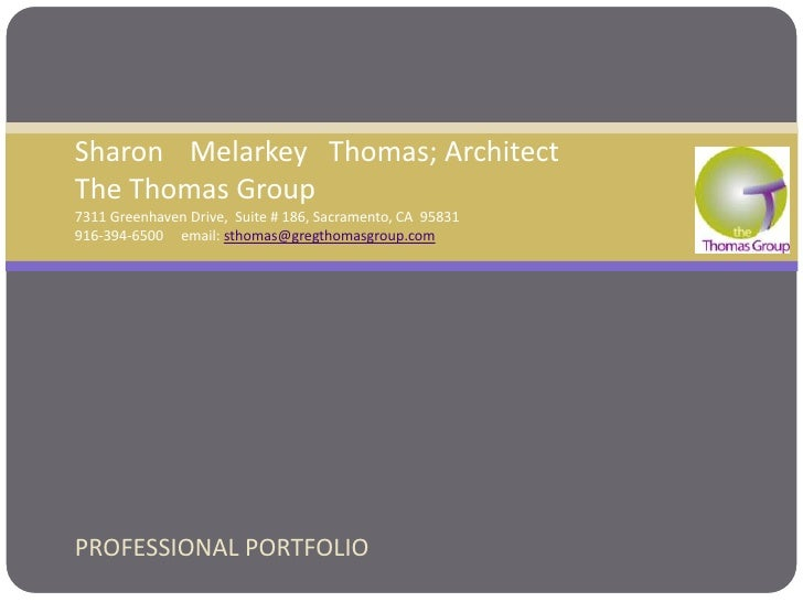 SharonMelarkey   Thomas; ArchitectThe Thomas Group7311 Greenhaven Drive,  Suite # 186, Sacramento, CA  95831916-394-6500  ...