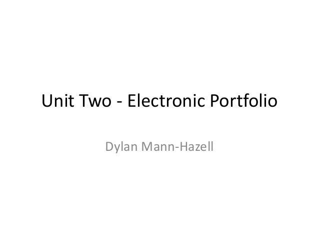 Unit Two - Electronic Portfolio Dylan Mann-Hazell