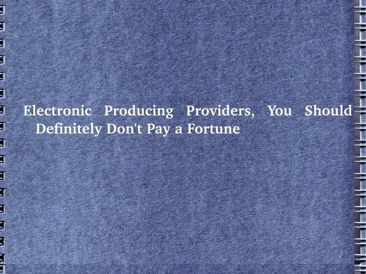 Electronic Producing Providers, You Should  DefinitelyDontPayaFortune