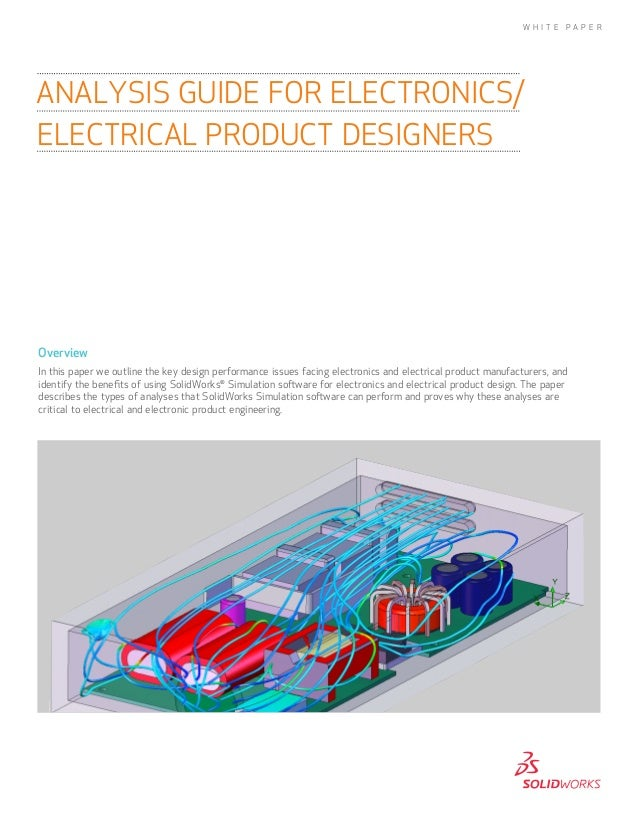 W H I T E  PA P E R  ANALYSIS GUIDE FOR ELECTRONICS/ ELECTRICAL PRODUCT DESIGNERS  Overview In this paper we outline the k...
