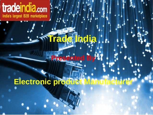 Trade India Presented By Electronic product Manufacturer