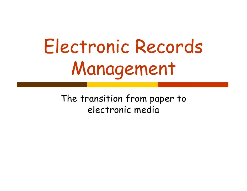 Electronic Records    Management  The transition from paper to        electronic media