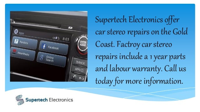 Supertech Electronics offer car stereo repairs on the Gold Coast. Factroy car stereo repairs include a 1 year parts and la...