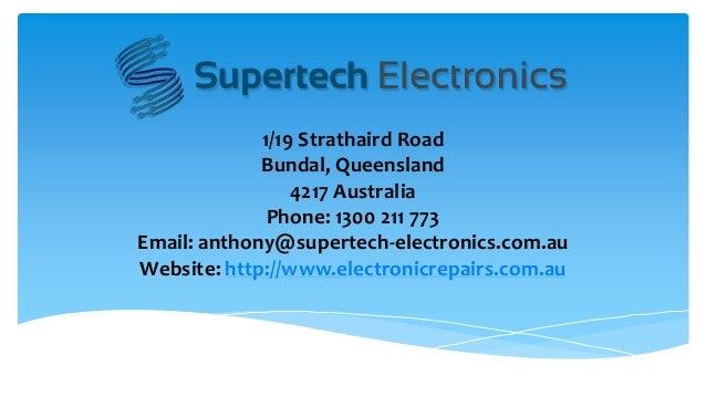 1/19 Strathaird Road Bundal, Queensland 4217 Australia Phone: 1300 211 773 Email: anthony@supertech-electronics.com.au Web...