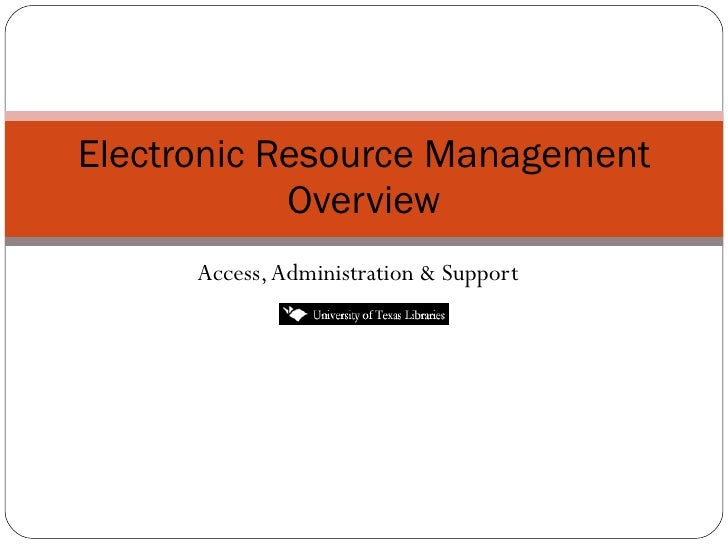 Access, Administration & Support Electronic Resource Management Overview