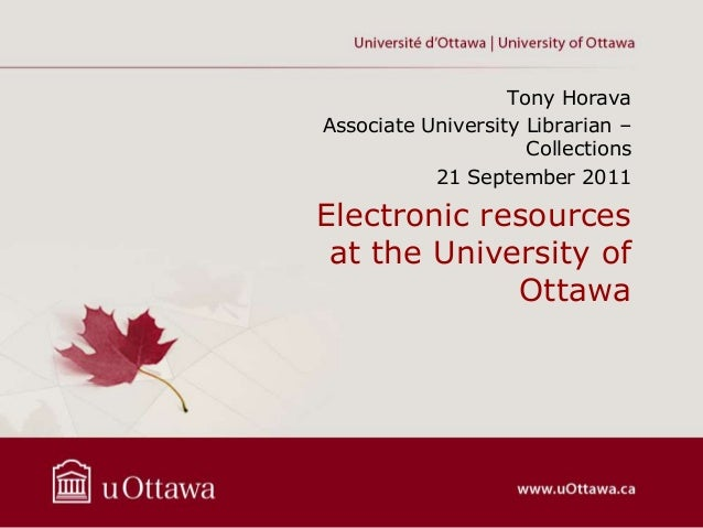 Tony HoravaAssociate University Librarian –                     Collections           21 September 2011Electronic resource...