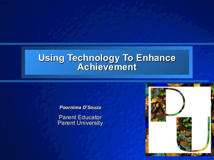 Using Technology To Enhance Achievement Poornima D'Souza Parent Educator Parent University
