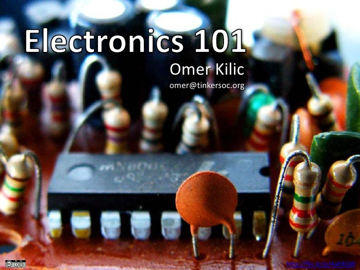 Electronics 101<br />Omer Kilic<br />omer@tinkersoc.org<br />http://flic.kr/p/4aERQW<br />