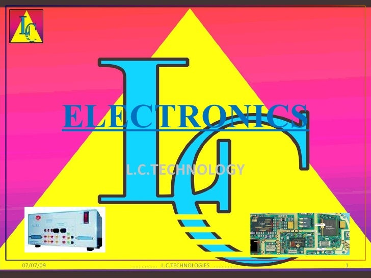 ELECTRONICS              L.C.TECHNOLOGY     07/07/09      ................ L.C.TECHNOLOGIES ................   1