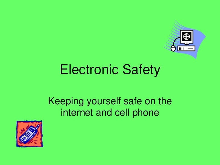 Electronic SafetyKeeping yourself safe on the  internet and cell phone