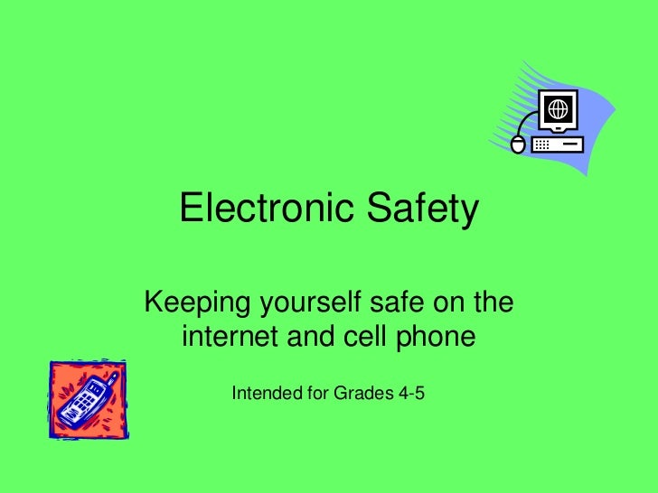 Electronic SafetyKeeping yourself safe on the  internet and cell phone      Intended for Grades 4-5