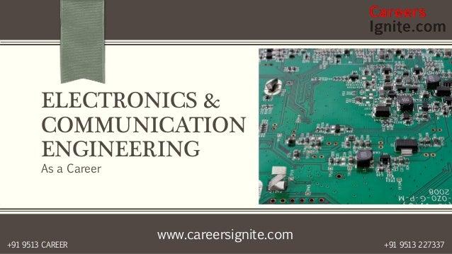 www.careersignite.com +91 9513 227337+91 9513 CAREER ELECTRONICS & COMMUNICATION ENGINEERING As a Career