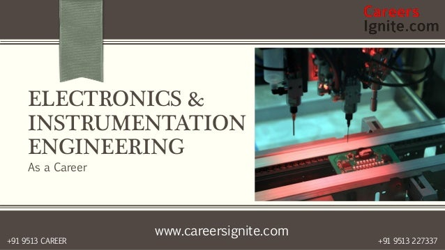www.careersignite.com +91 9513 227337+91 9513 CAREER ELECTRONICS & INSTRUMENTATION ENGINEERING As a Career