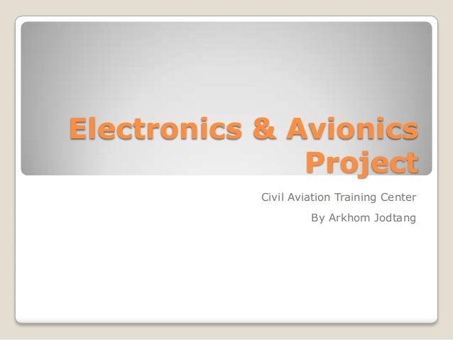 Electronics & Avionics               Project            Civil Aviation Training Center                     By Arkhom Jodtang