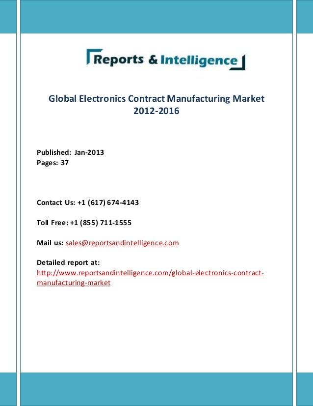 Global Electronics Contract Manufacturing Market 2012-2016 Published: Jan-2013 Pages: 37 Contact Us: +1 (617) 674-4143 Tol...