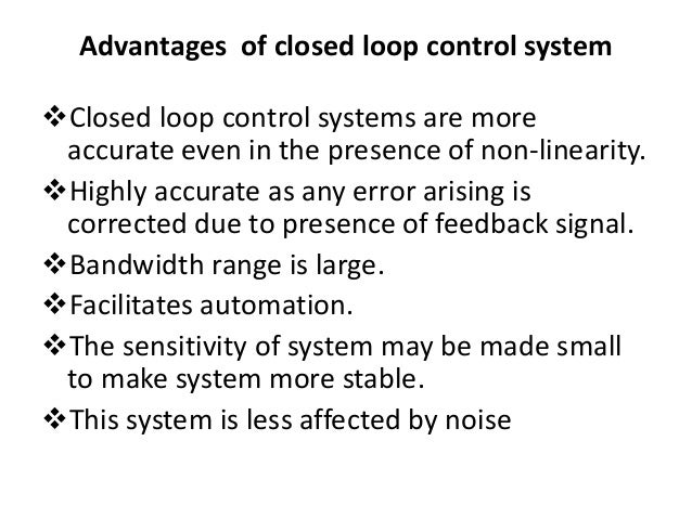 write advantages and disadvantages of closed loop control system