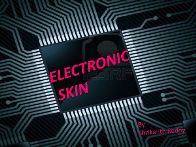 Overview:Present system for ECG and EEGWhat is ELECTRONIC SKIN ?Advantages of it over present system.Applications.