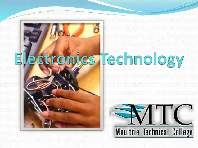 Are You A Match? What about Electronics? Electronics Technology is an hands on oriented program that includes studies in a...