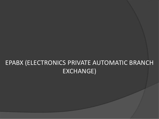 EPABX (ELECTRONICS PRIVATE AUTOMATIC BRANCH                 EXCHANGE)