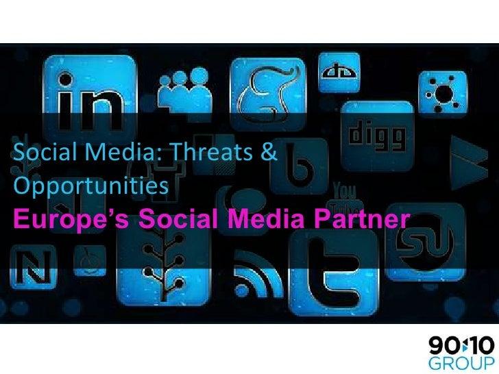 Social Media: Threats & Opportunities<br />Europe's Social Media Partner<br />