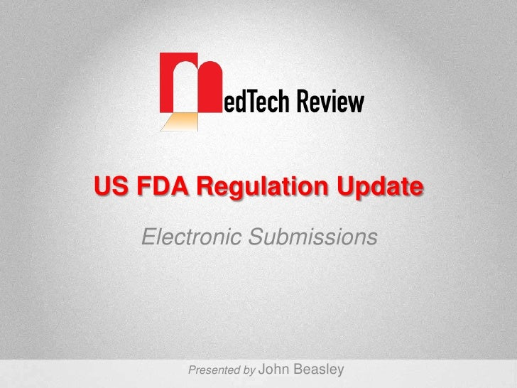 US FDA Regulation Update<br />Electronic Submissions<br />Presented by John Beasley<br />