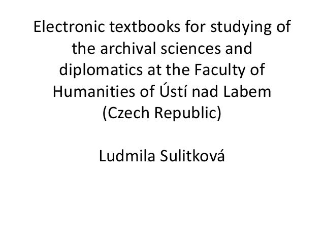 Electronic textbooks for studying of the archival sciences and diplomatics at the Faculty of Humanities of Ústí nad Labem ...