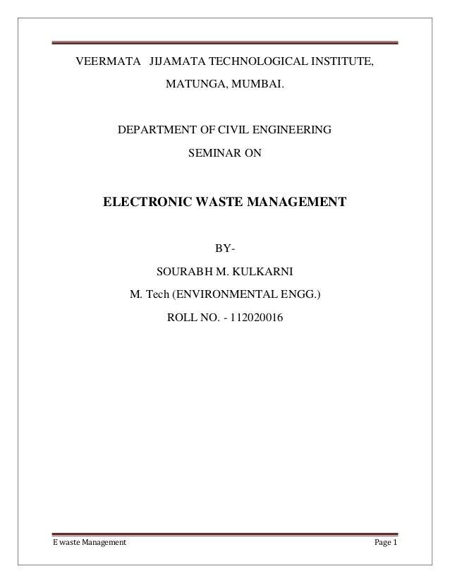 E waste Management Page 1 VEERMATA JIJAMATA TECHNOLOGICAL INSTITUTE, MATUNGA, MUMBAI. DEPARTMENT OF CIVIL ENGINEERING SEMI...