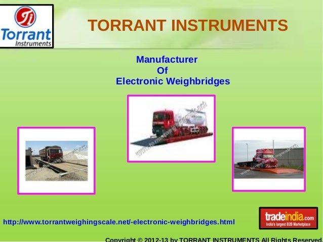 TORRANT INSTRUMENTS http://www.torrantweighingscale.net/-electronic-weighbridges.html Manufacturer Of Electronic Weighbrid...