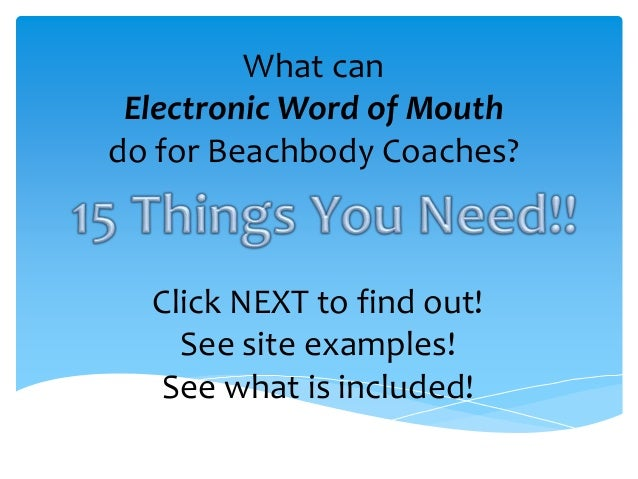 What can Electronic Word of Mouth do for Beachbody Coaches? Click NEXT to find out! See site examples! See what is include...