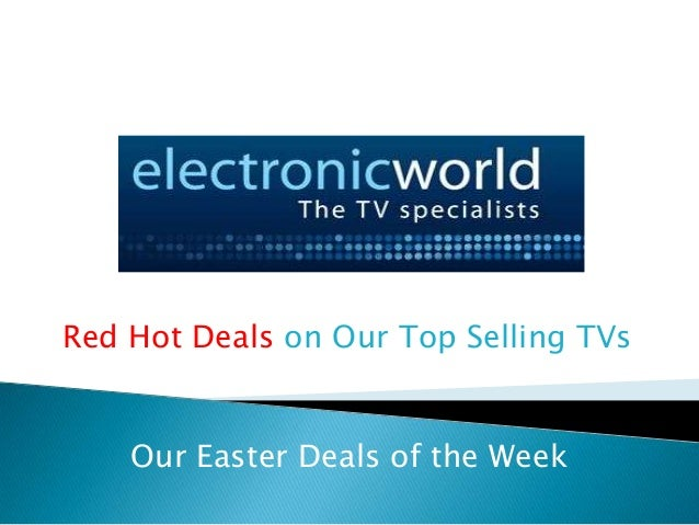 Red Hot Deals on Our Top Selling TVs    Our Easter Deals of the Week