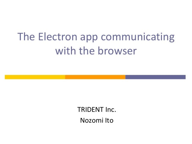 The	Electron	app	communicating	 with	the	browser TRIDENT	Inc. Nozomi	Ito