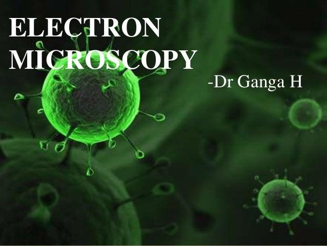 ELECTRONMICROSCOPY             -Dr Ganga H