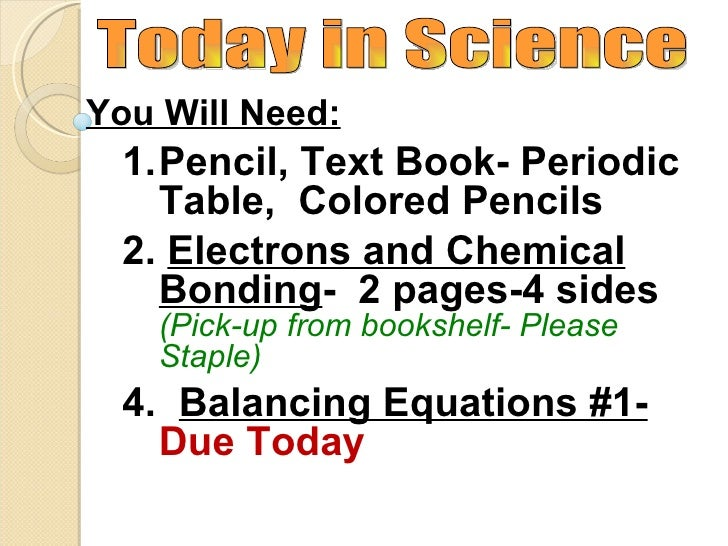 You Will Need:  1.Pencil, Text Book- Periodic    Table, Colored Pencils  2. Electrons and Chemical    Bonding- 2 pages-4 s...