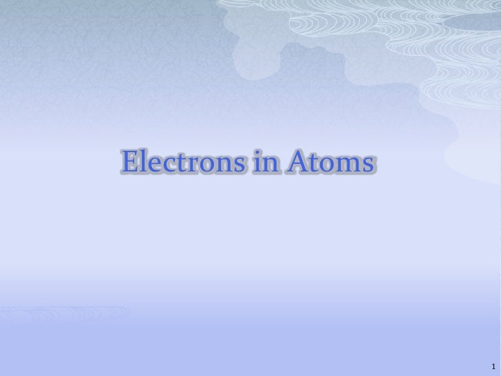 Electrons in Atoms<br />1<br />