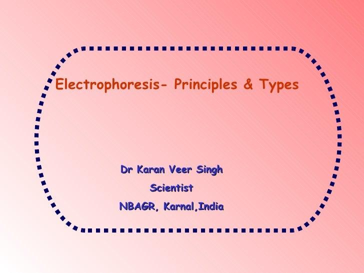 Electrophoresis- Principles & Types         Dr Karan Veer Singh              Scientist         NBAGR, Karnal,India