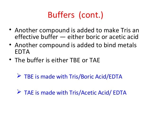 Buffers (cont.) • Another compound is added to make Tris an effective buffer — either boric or acetic acid • Another compo...