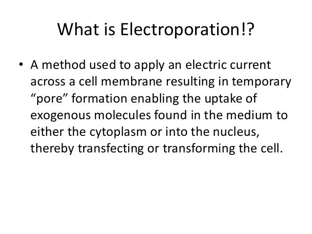 Electroporation How to define the word electroporation? electroporation