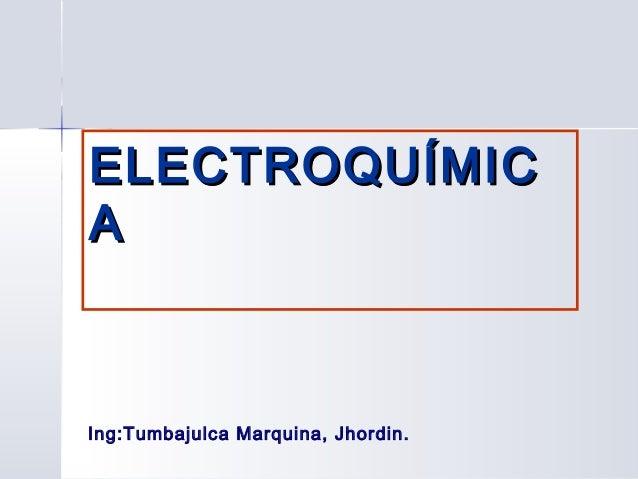 ELECTROQUÍMICAIng:Tumbajulca Marquina, Jhordin.