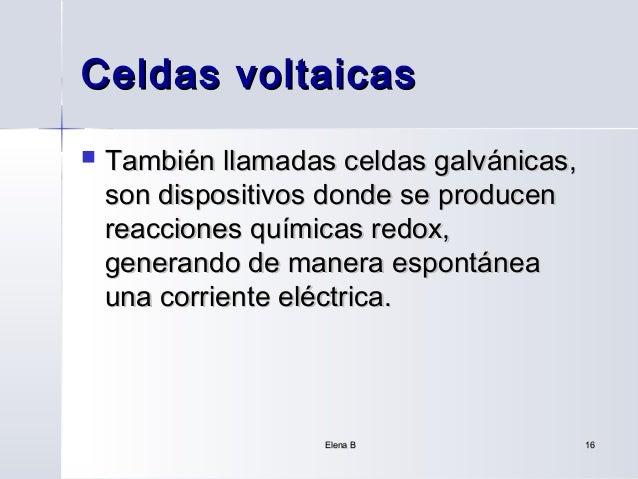 Celdas voltaicas   También llamadas celdas galvánicas,    son dispositivos donde se producen    reacciones químicas redox...