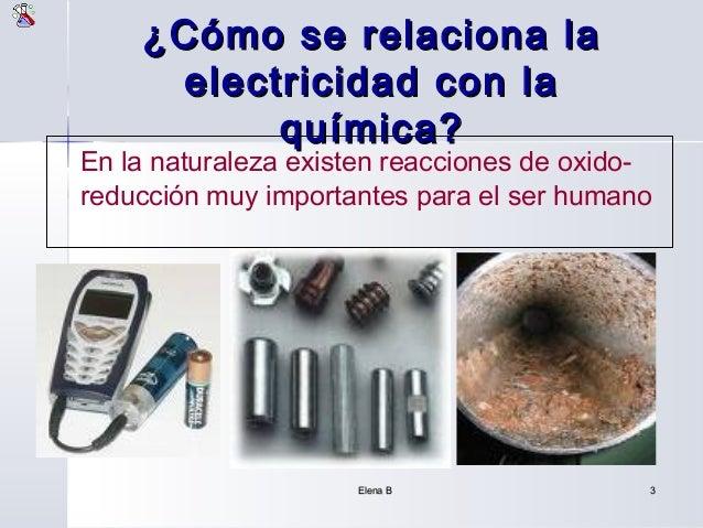 ¿Cómo se relaciona la     electricidad con la          química?En la naturaleza existen reacciones de oxido-reducción muy ...
